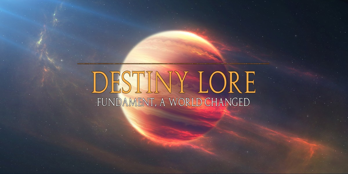 Destiny Lore - Fundament: A World Changed