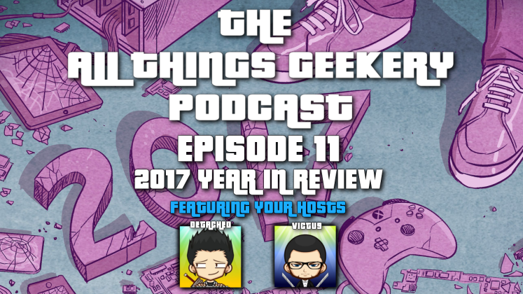The All Things Geekery Podcast - E11 2017 Year End Review YT Thumbnail