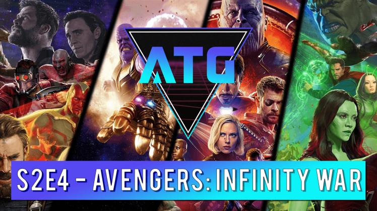 ATG Podcast S2E4 - Avengers Infinity War Thumbnail